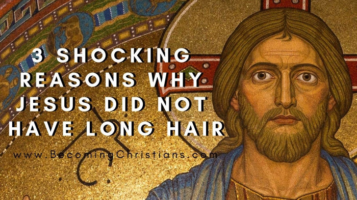 3 Shocking Reasons Why Jesus Did Not Have Long Hair