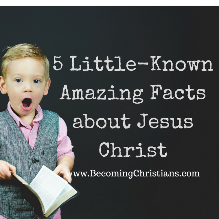 5 Little-Known Amazing Facts about Jesus Christ