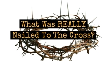 What Was REALLY Nailed To The Cross