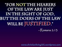 For not the hearers of the law are just in the sight of God, but the doers of the law will be justified.