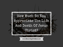 How Much Do You Appreciate The Life And Death Of Jesus Christ?