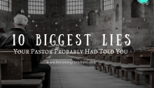 10 Biggest Lies Your Pastor Probably Had Told You