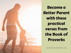 Become a Better Parent with these practical verses from the Book of Proverbs