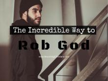 The Incredible Way to Rob God