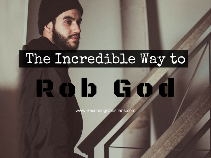 The Incredible Way to Rob God