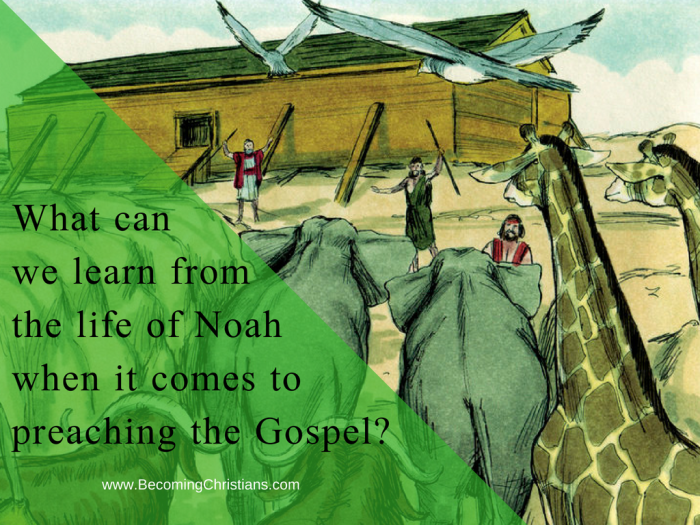 What can we learn from the life of Noah when it comes to preaching the Gospel_