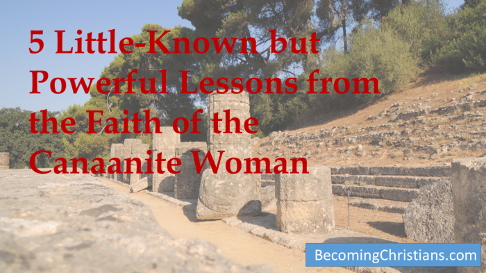 5 Little-Known but Powerful Lessons from the Faith of the Canaanite Woman