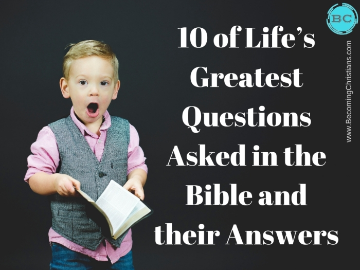 10 of Lifes Greatest Questions Asked In The Bible and Their Answers
