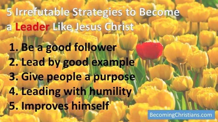 5 Irrefutable Strategies to Become a Leader Like Jesus Christ