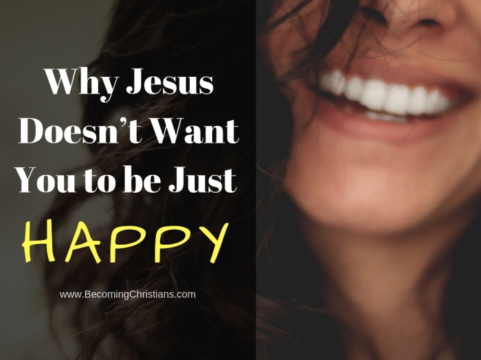 Why Jesus Doesn_t Want You to be JUST Happy