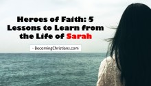 Heroes of Faith: 5 Lessons to Learn from the Life of Sarah