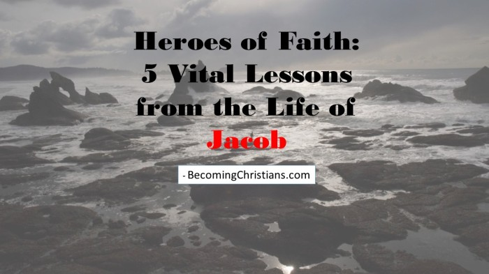 Heroes Of Faith 5 Vital Lessons From The Life Jacob
