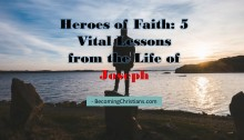 Heroes of Faith 5 Vital Lessons from the Life of Joseph