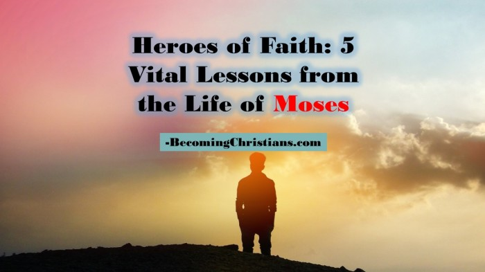Heroes of Faith: 5 Vital Lessons from the Life of Moses