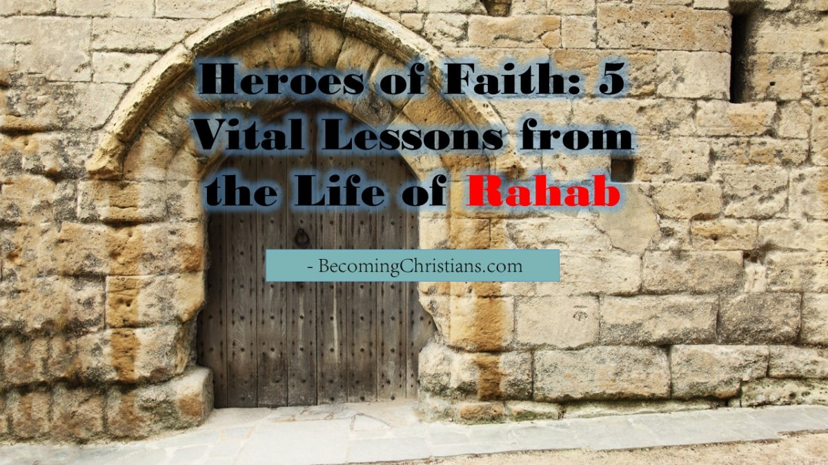 Heroes Of Faith 5 Vital Lessons From The Life Rahab