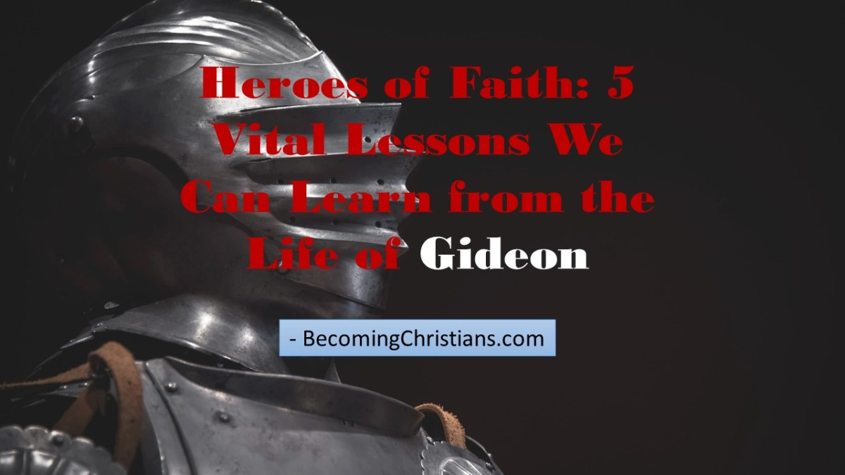 Heroes of Faith: 5 Vital Lessons We Can Learn from the Life of Gideon
