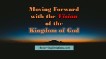 Moving Forward with Vision of the Coming Kingdom of God
