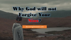 Why God will not Forgive Your Sins?