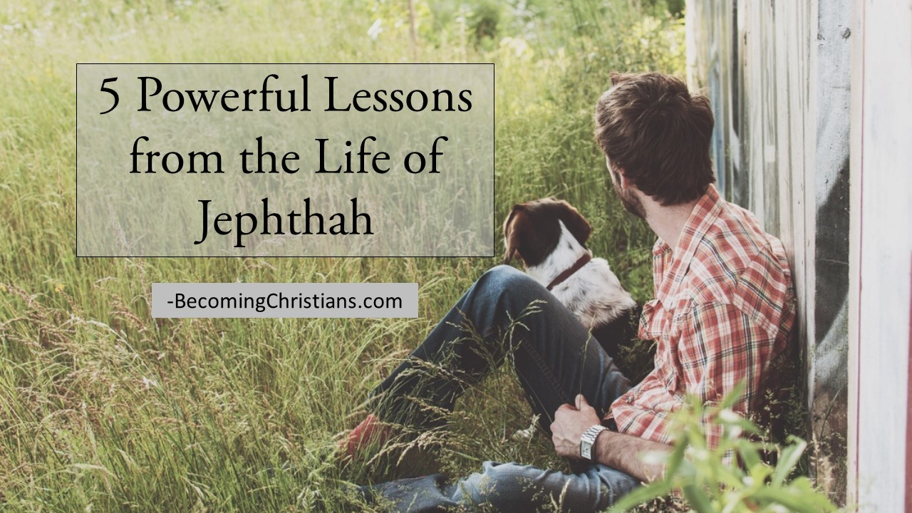 5 Powerful Lessons from the Life of Jephthah | Becoming