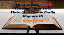 7 Most Popular False Teachings About Jesus Christ (And How to Easily Disprove It)