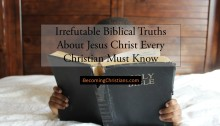 Irrefutable Biblical Truths About Jesus Christ Every Christian Must Know