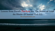 Lessons from David's Darkest Sin The Matter of Uriah the Hittite (II Samuel 11 5-37)