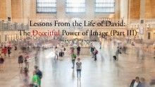 Lessons From the Life of David The Deceitful Power of Image (Part III)