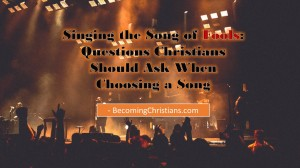 Singing the Song of Fools Questions Christians Should Ask When Choosing a Song