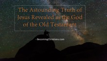 The Astounding Truth of Jesus Revealed as the God of the Old Testament