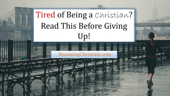 Tired of Being a Christian Read This Before Giving Up