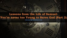 Lessons from the Life of Samuel You're never too Young to Serve God (Part 2)