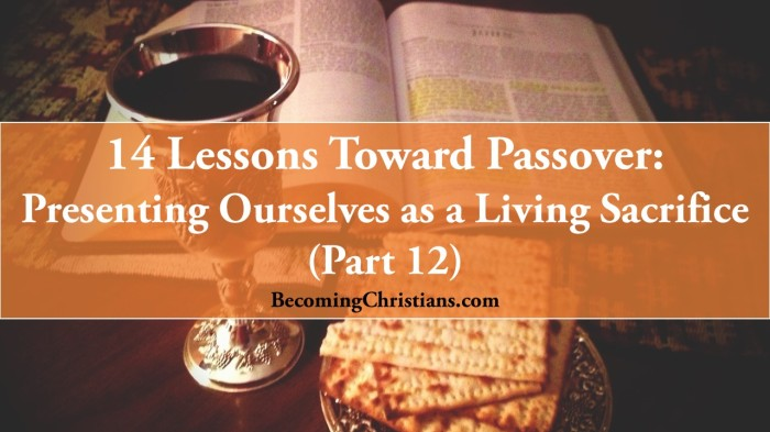 14 Lessons Toward Passover: Presenting Ourselves as a Living Sacrifice (Part 12)