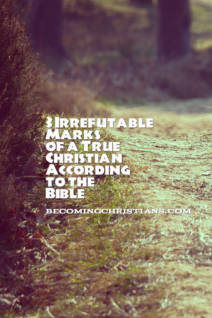 Irrefutable marks of a true christian according to the bible