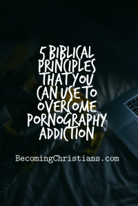 5 Biblical Principles That You Can Use To Overcome Pornography Addiction