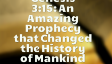 Genesis 3:15: An Amazing Prophecy that Changed the History of Mankind