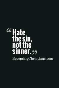 Hate the Sin, not the sinner.