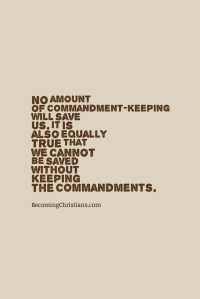No amount of commandment-keeping will save us. It is also equally true that we cannot be saved without keeping the commandments.