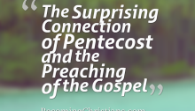 The Surprising Connection of Pentecost and the Preaching of the Gospel