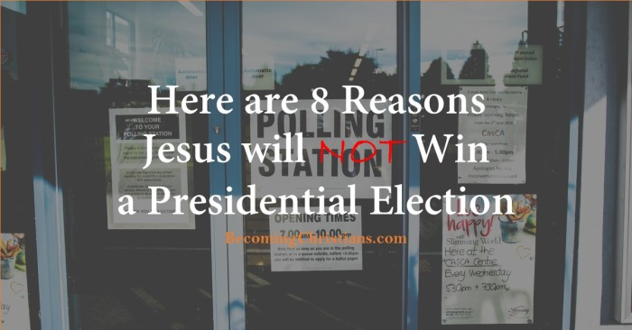 Here are 8 Reasons Jesus will NOT Win a Presidential Election