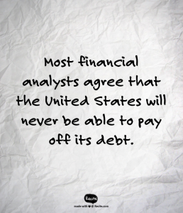 Most financial analysts agree that the United Stated will never be able to pay off its debt.