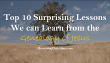 Top 10 Surprising Lessons We can Learn from the Genealogy of Jesus