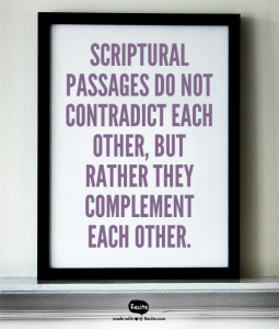 Scriptural passages do not contradict each other, but rather they complement each other.