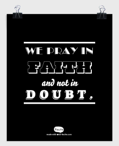 We Pray in faith and not in doubt