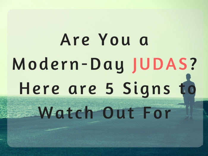Are you a modern Day Judas? Here are 5 Signs to Watch Out For