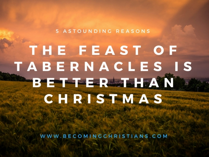 5 Astounding Reasons the Feast of Tabernacles is better than Christmas.jpg