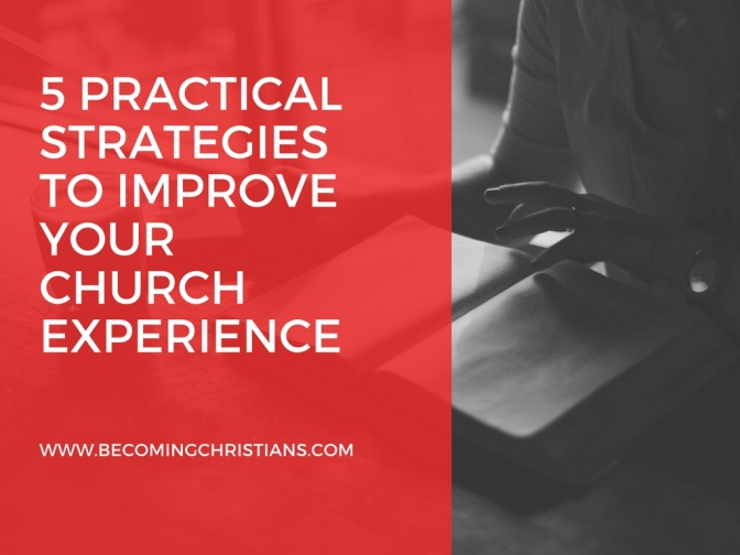 5 Practical Strategies To Improve Your Church Experience