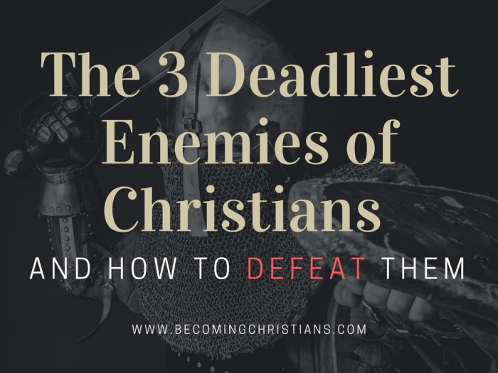 The 3 Deadliest Enemies of Christians and How to Defeat Them