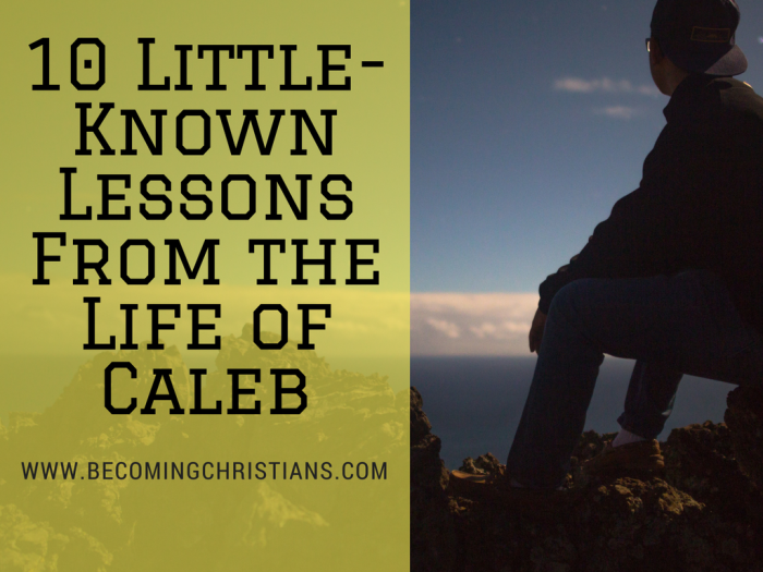 10 Little-Known Lessons From the Life of Caleb