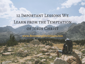 12 Important Lessons We Learn from the Temptation of Jesus Christ