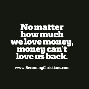 no matter how much we love money, money can't love us back